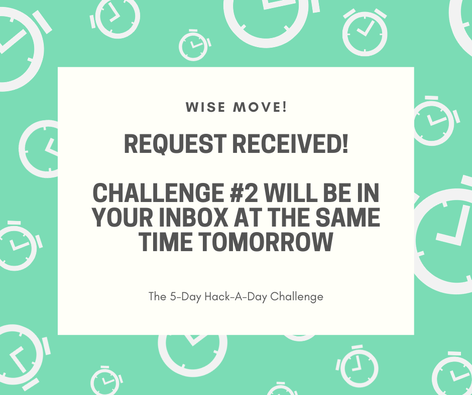 Request received. Challenge #2 will arrive in your inbox tomorrow.